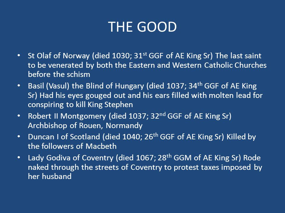 THE GOOD Harald Bluetooth Gormsson (died 987; 30 th GGF of AE King Sr) Viking King of Denmark.