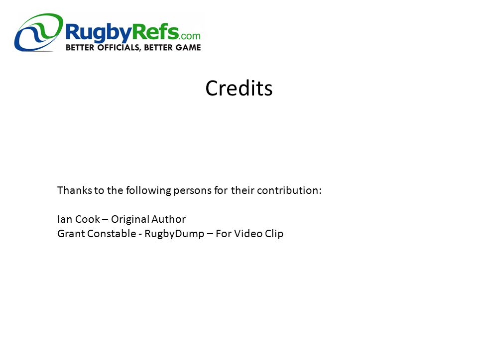 Credits Thanks to the following persons for their contribution: Ian Cook – Original Author Grant Constable - RugbyDump – For Video Clip