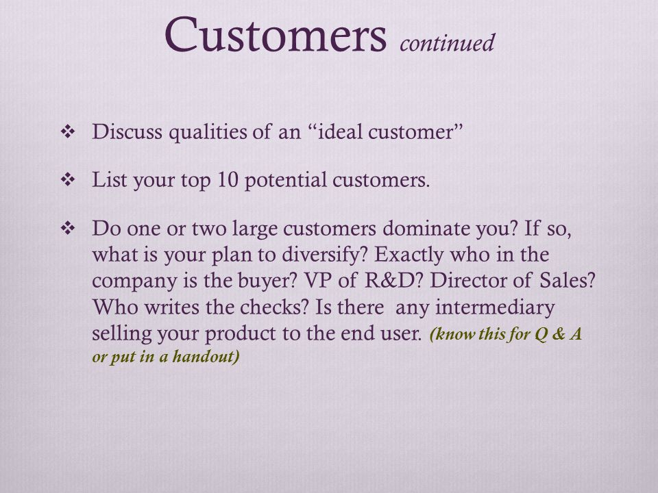 Customers continued  Discuss qualities of an ideal customer  List your top 10 potential customers.