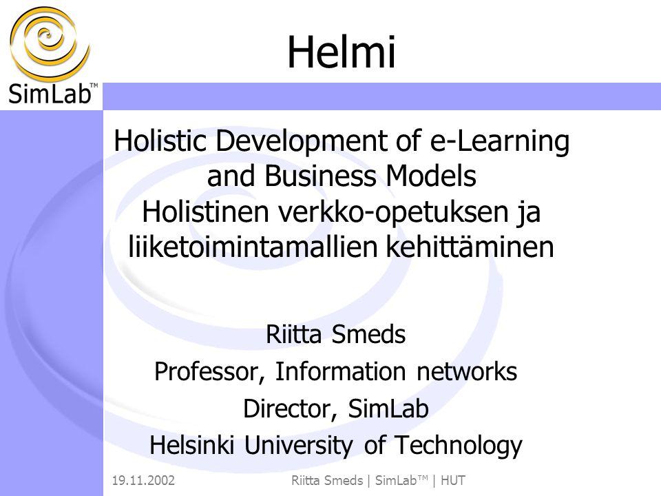 19.11.2002Riitta Smeds | SimLab™ | HUT Riitta Smeds Professor, Information networks Director, SimLab Helsinki University of Technology Helmi Holistic
