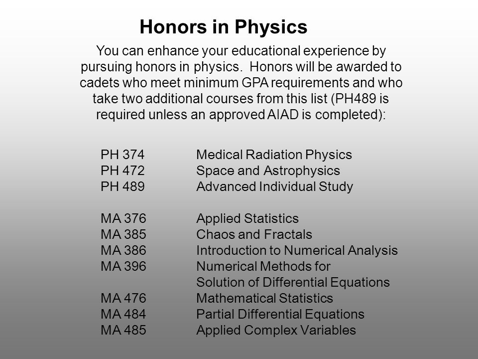 Honors in Physics You can enhance your educational experience by pursuing honors in physics.