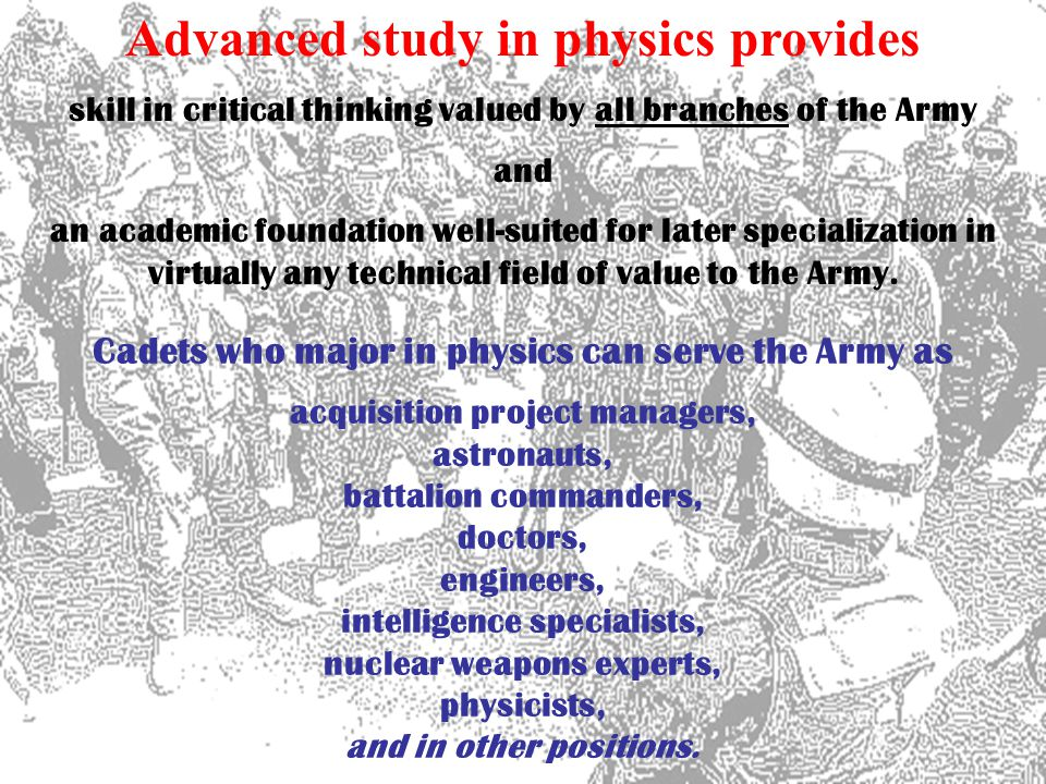 Physics majors can serve the Army in any Branch...