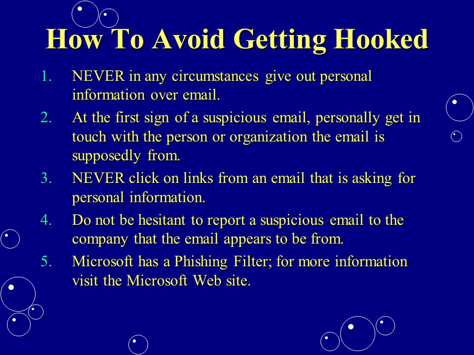 How To Avoid Getting Hooked 1.NEVER in any circumstances give out personal information over email.