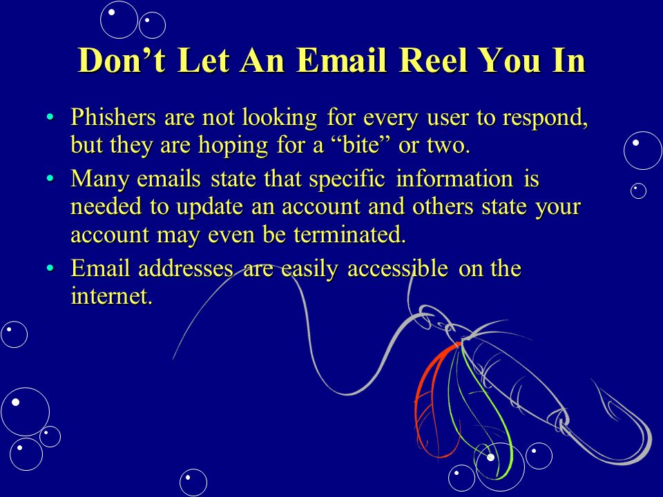 Don't Let An Email Reel You In Phishers are not looking for every user to respond, but they are hoping for a bite or two.Phishers are not looking for every user to respond, but they are hoping for a bite or two.