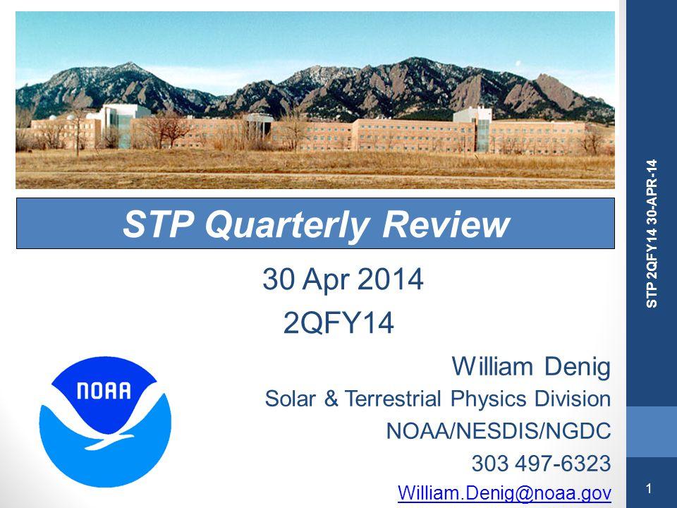 1 STP 2QFY14 30-APR-14 STP Quarterly Review William Denig Solar & Terrestrial Physics Division NOAA/NESDIS/NGDC 303 497-6323 William.Denig@noaa.gov 30