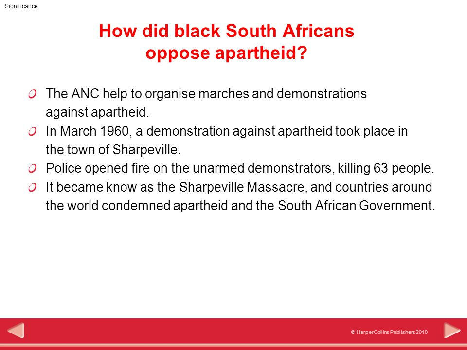 © HarperCollins Publishers 2010 Significance How did black South Africans oppose apartheid.