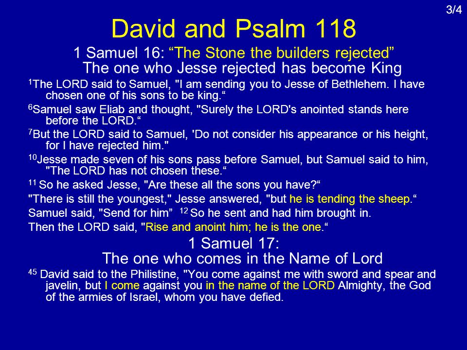 David and Psalm 118 1 Samuel 16: The Stone the builders rejected The one who Jesse rejected has become King 1 The LORD said to Samuel, I am sending you to Jesse of Bethlehem.