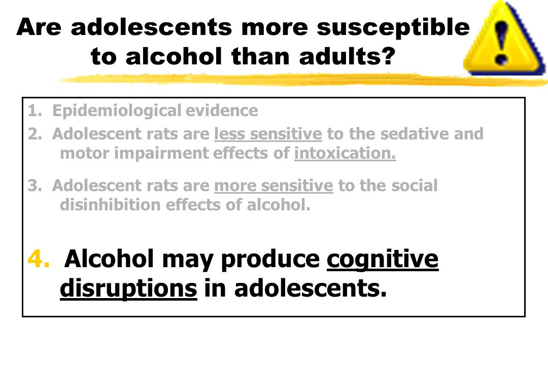 Are adolescents more susceptible to alcohol than adults.