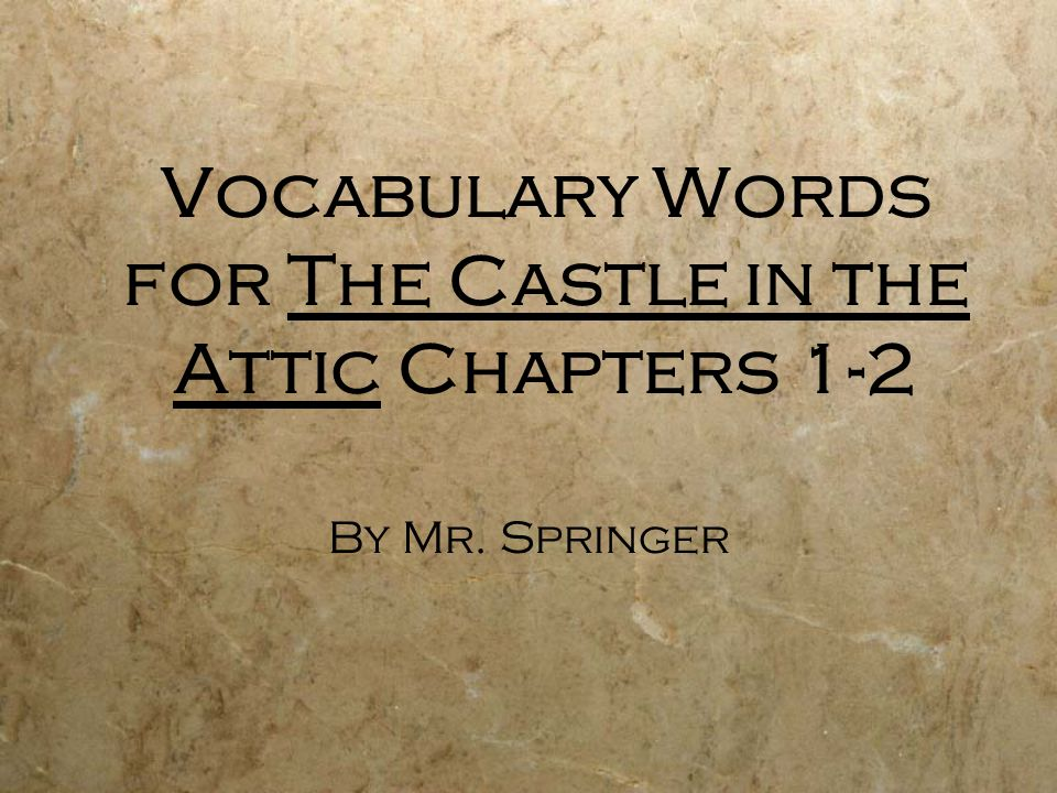 Vocabulary Words for The Castle in the Attic Chapters 1-2 By Mr. Springer