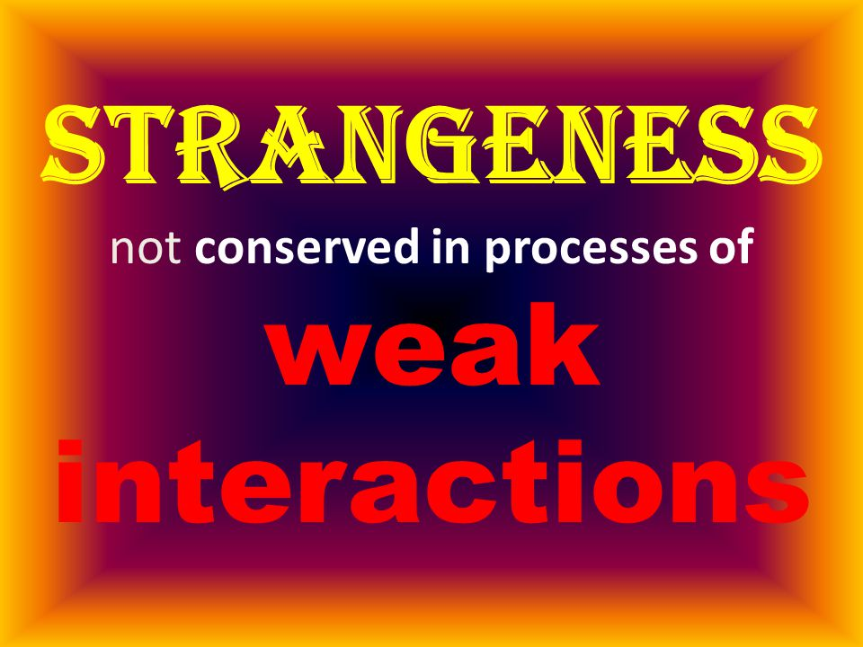 strangeness not conserved in processes of weak interactions