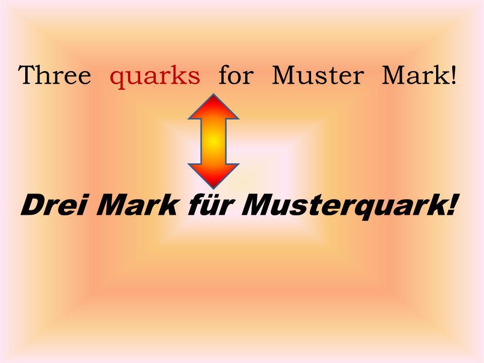 Three quarks for Muster Mark! Drei Mark für Musterquark!
