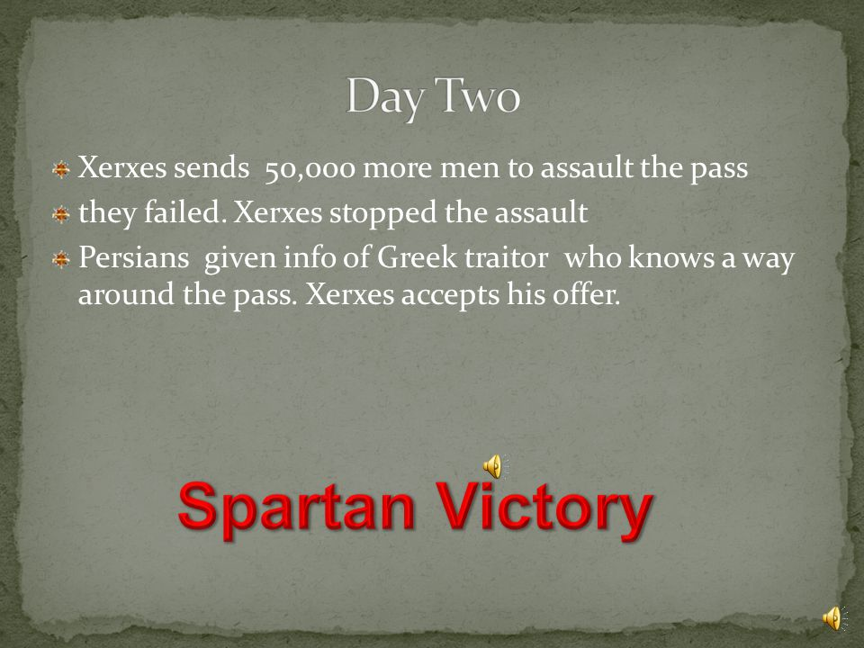 Four day delay for Persians Medes, Cissians, relatives of those who died in the Battle of marathon, warn Spartans to surrender or die take than an attempt to bring them to Xerxes they fail