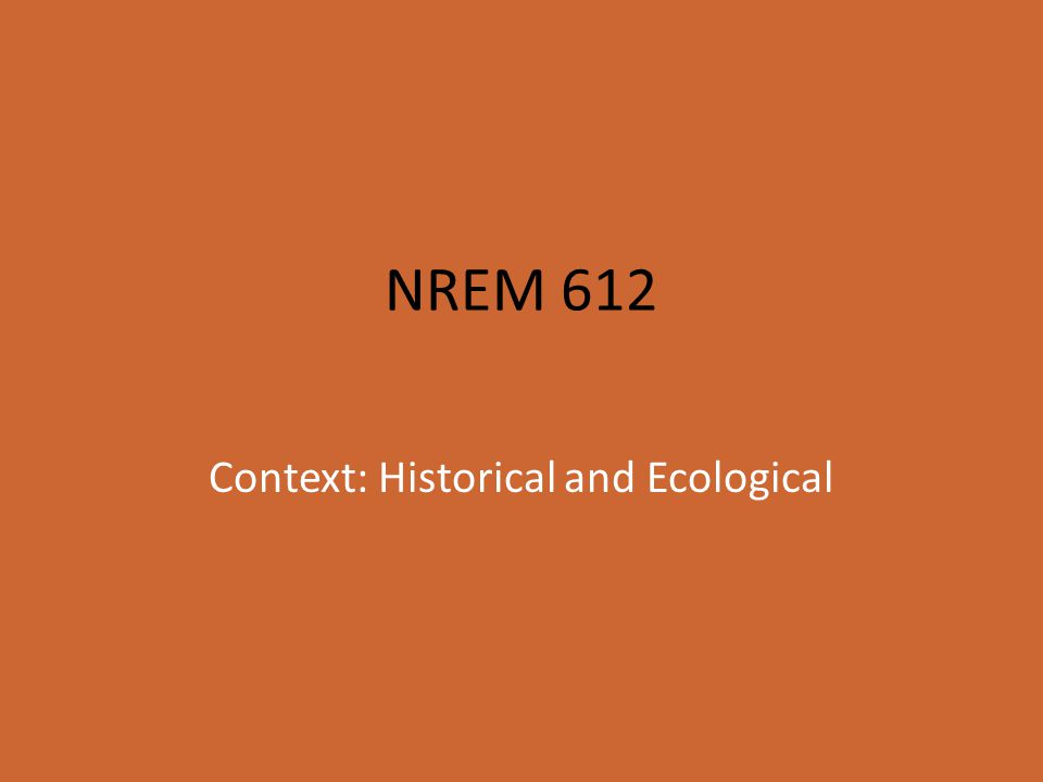 NREM 612 Context: Historical and Ecological