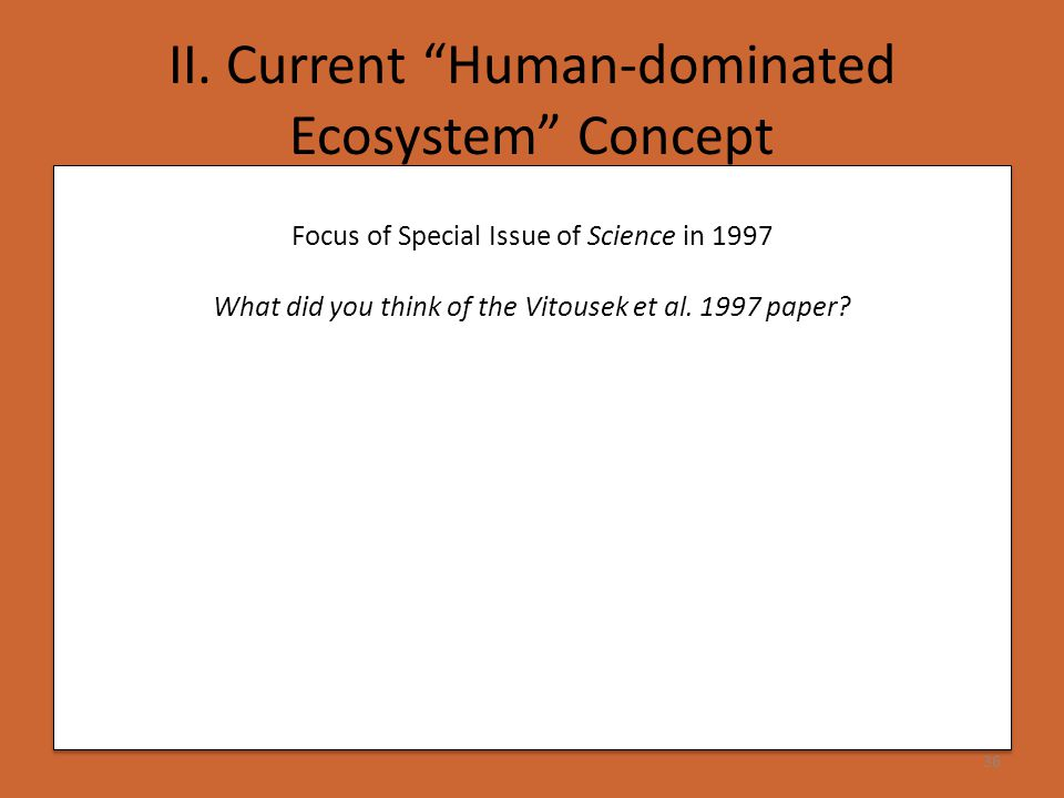"""36 Focus of Special Issue of Science in 1997 What did you think of the Vitousek et al. 1997 paper? II. Current """"Human-dominated Ecosystem"""" Concept"""