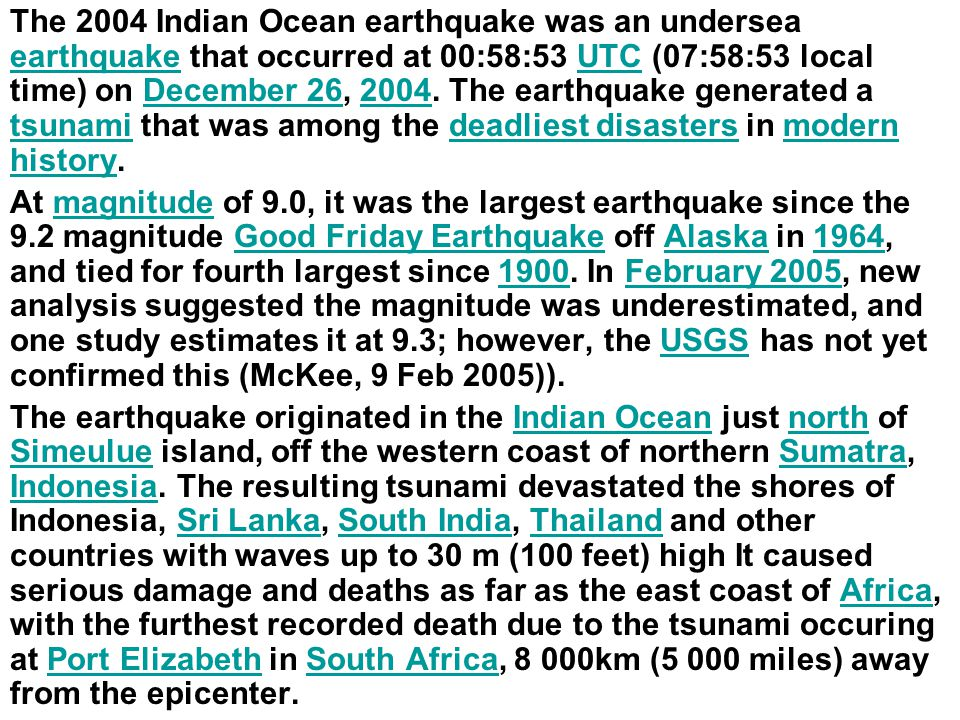 The 2004 Indian Ocean earthquake was an undersea earthquake that occurred at 00:58:53 UTC (07:58:53 local time) on December 26, 2004.