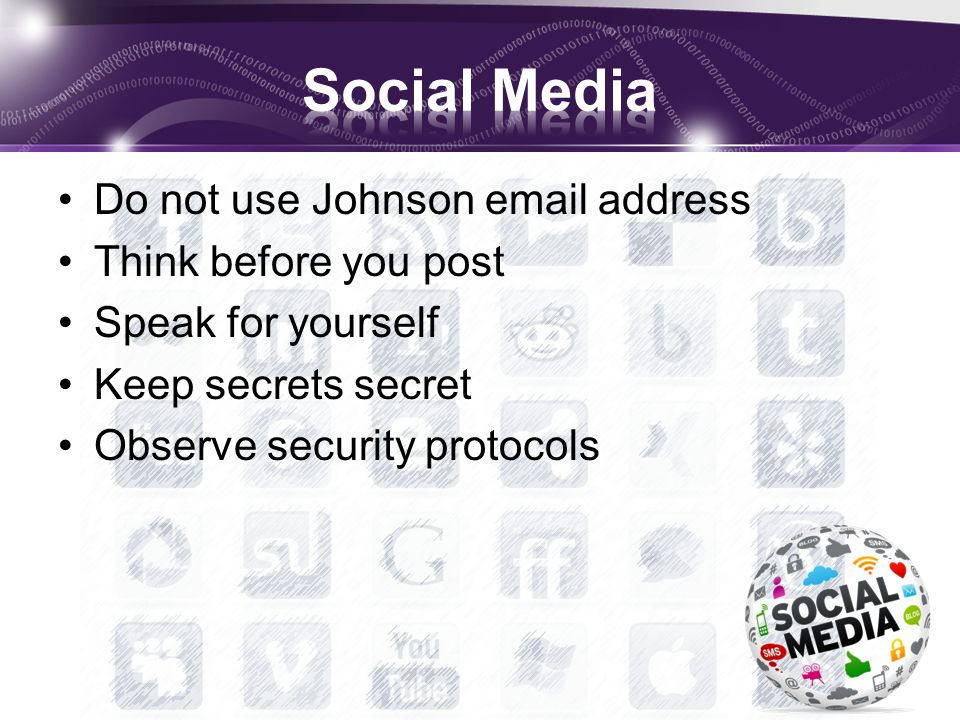 Do not use Johnson email address Think before you post Speak for yourself Keep secrets secret Observe security protocols