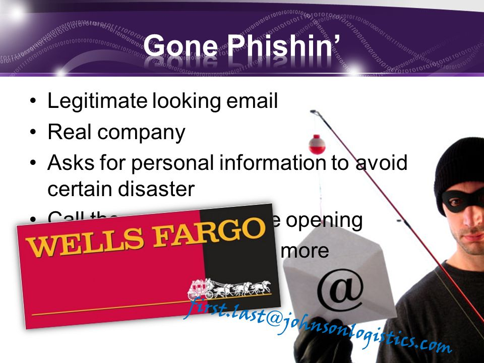 Legitimate looking email Real company Asks for personal information to avoid certain disaster Call the company before opening Delete and delete some more Spear phishing f i r s t.