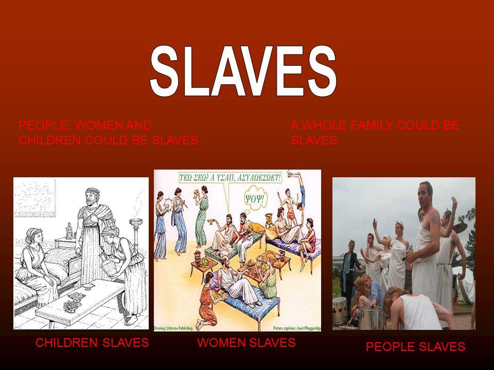WOMEN SLAVES CHILDREN SLAVES PEOPLE SLAVES PEOPLE, WOMEN AND CHILDREN COULD BE SLAVES A WHOLE FAMILY COULD BE SLAVES