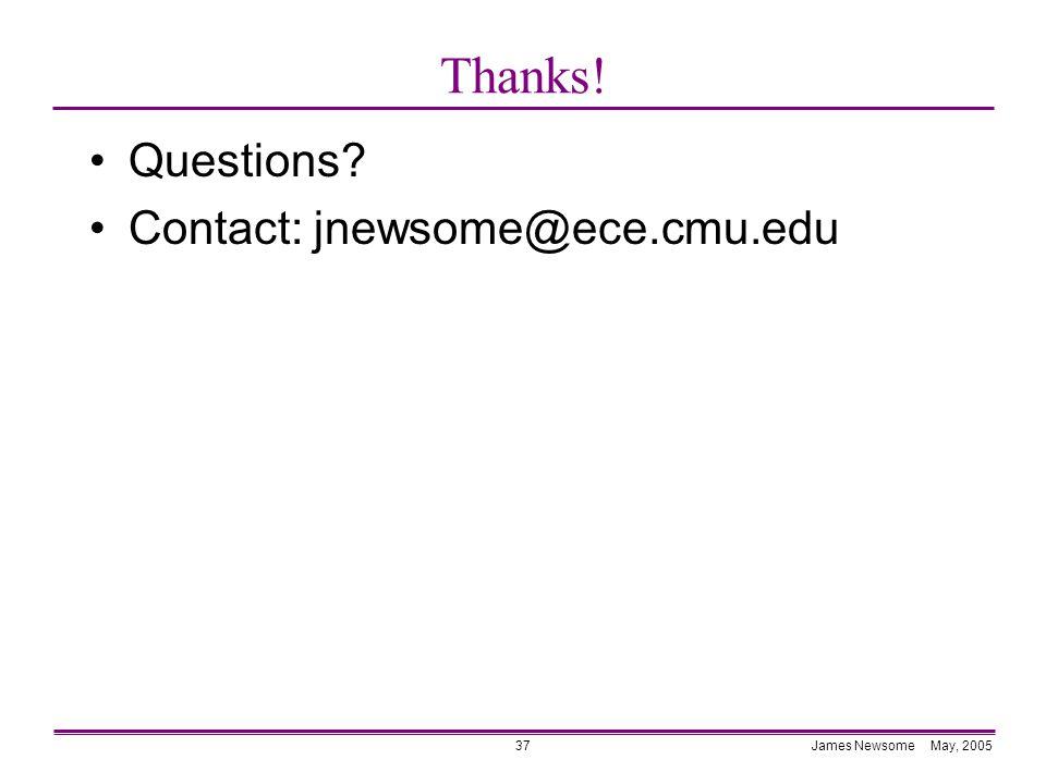 James Newsome May, 200537 Thanks! Questions Contact: jnewsome@ece.cmu.edu