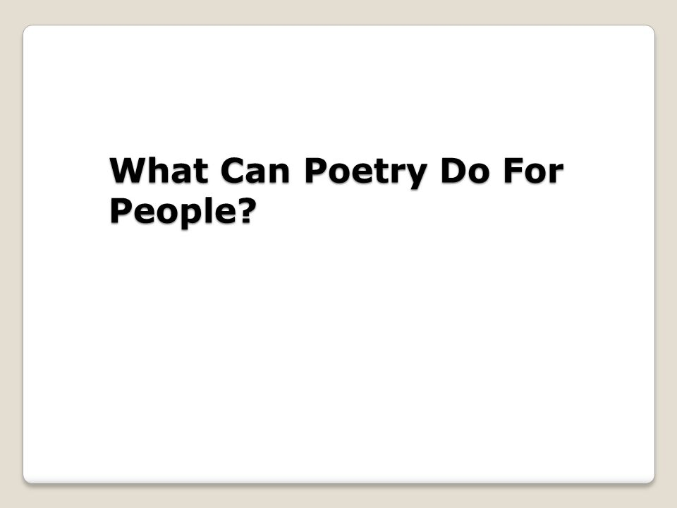 What Can Poetry Do For People