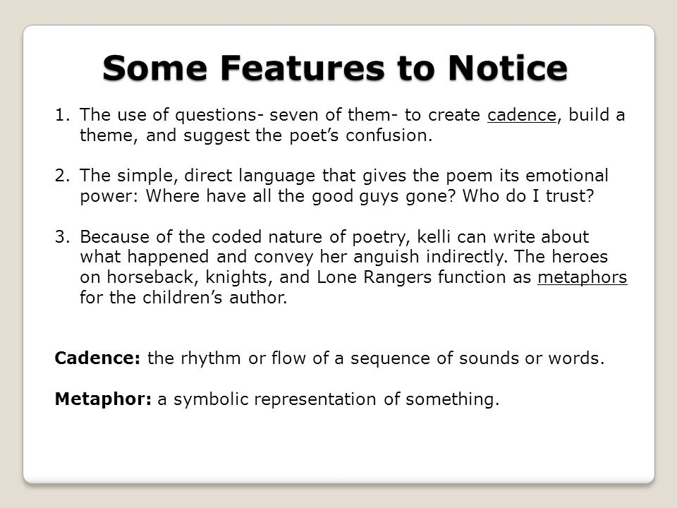 Some Features to Notice 1.The use of questions- seven of them- to create cadence, build a theme, and suggest the poet's confusion.