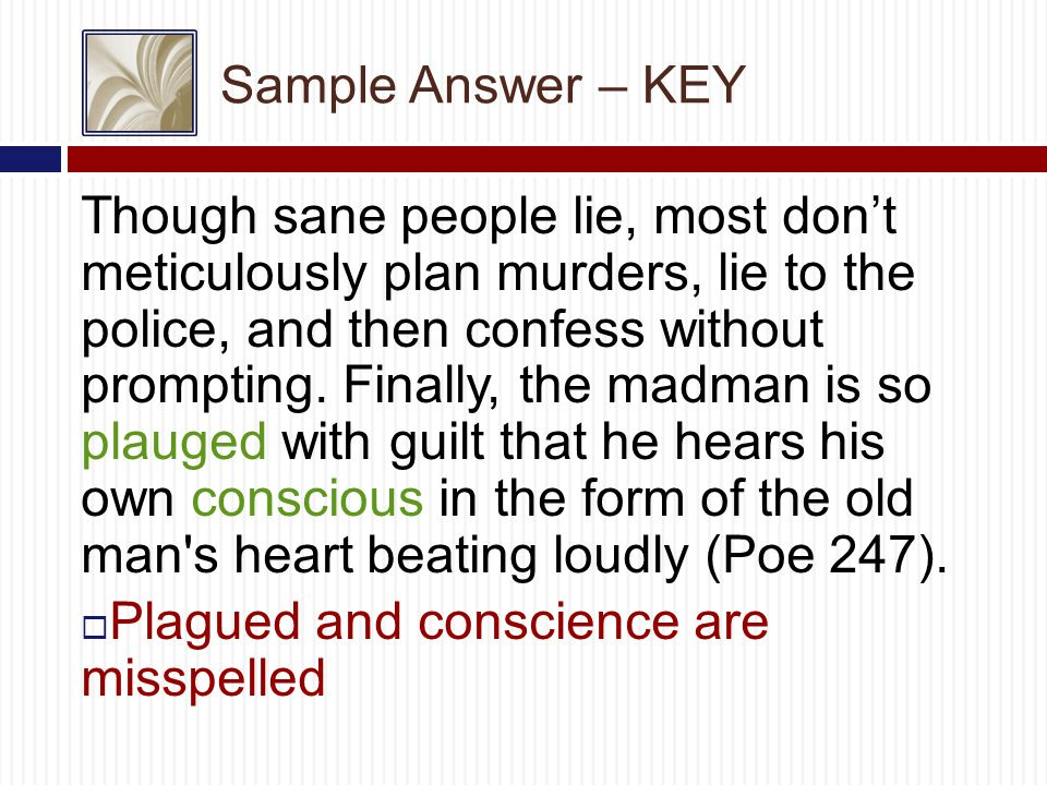 Sample Answer – KEY Though sane people lie, most don't meticulously plan murders, lie to the police, and then confess without prompting.