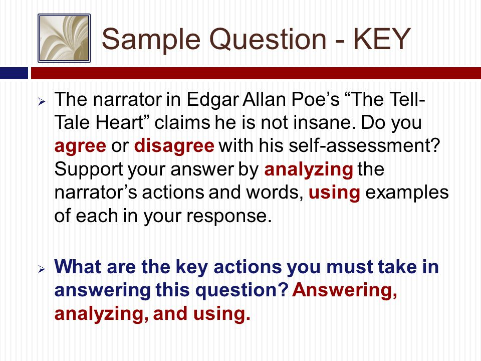 Sample Question - KEY  The narrator in Edgar Allan Poe's The Tell- Tale Heart claims he is not insane.