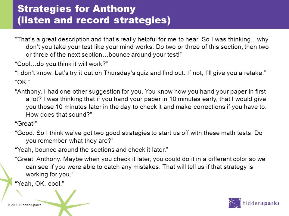 © 2009 Hidden Sparks Strategies for Anthony (listen and record strategies) That's a great description and that's really helpful for me to hear.