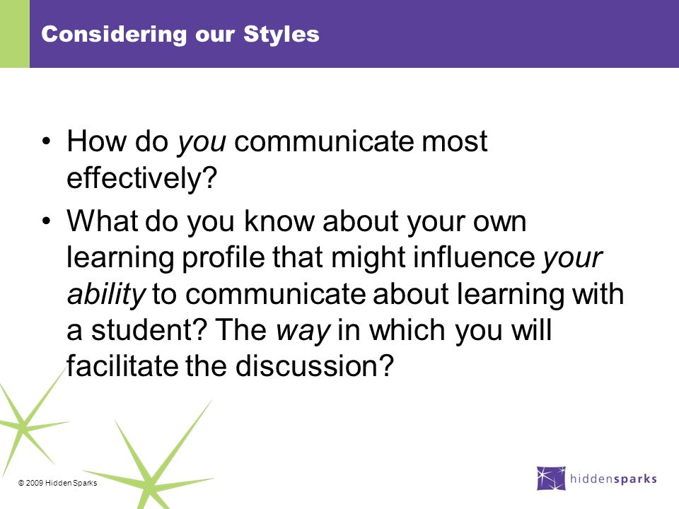 © 2009 Hidden Sparks Considering our Styles How do you communicate most effectively.