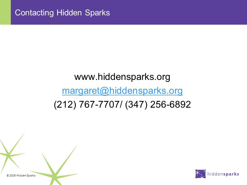 © 2009 Hidden Sparks Contacting Hidden Sparks www.hiddensparks.org margaret@hiddensparks.org (212) 767-7707/ (347) 256-6892
