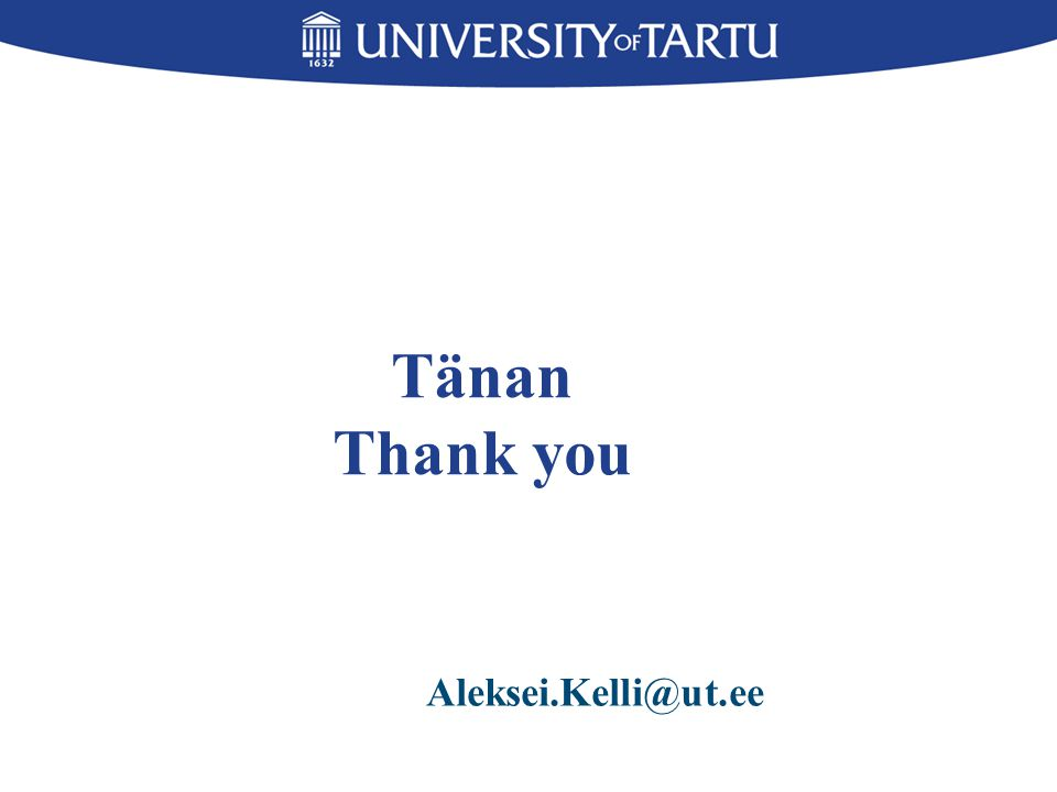 Tänan Thank you Aleksei.Kelli@ut.ee