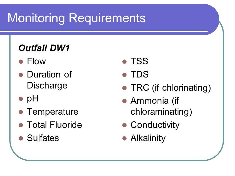Monitoring Requirements Outfall DW2 Total Flow Duration of Discharge pH TSS TRC (if chlorinating) Ammonia (if chloraminating)