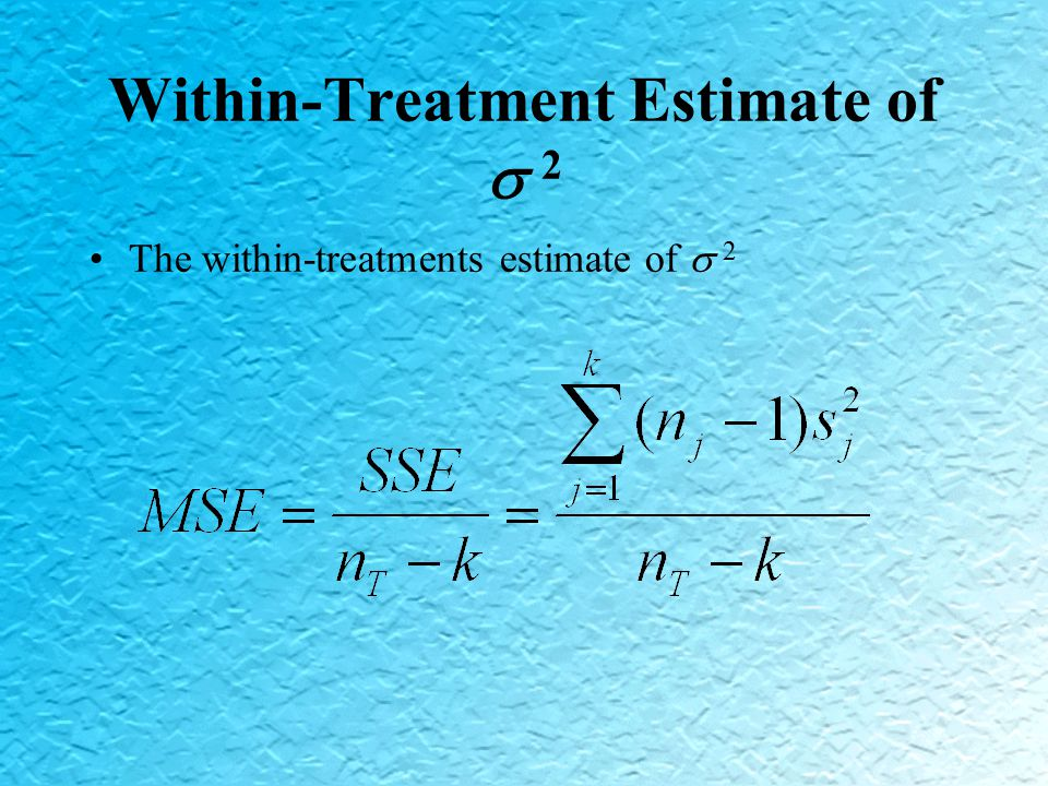 Within-Treatment Estimate of  2 The within-treatments estimate of  2