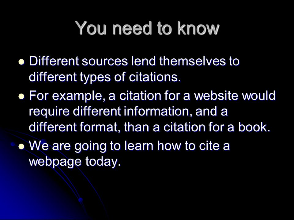 You need to know Different sources lend themselves to different types of citations. Different sources lend themselves to different types of citations.