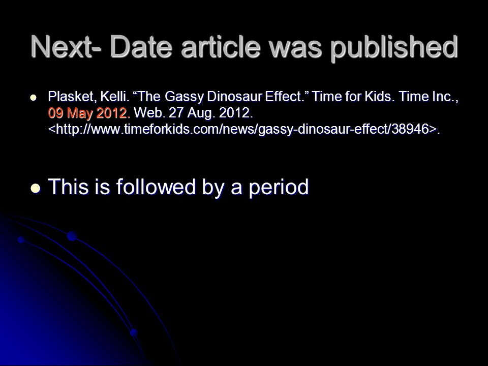 Next- Date article was published Plasket, Kelli. The Gassy Dinosaur Effect. Time for Kids.