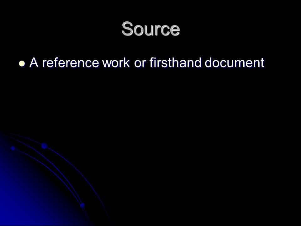 Source A reference work or firsthand document A reference work or firsthand document