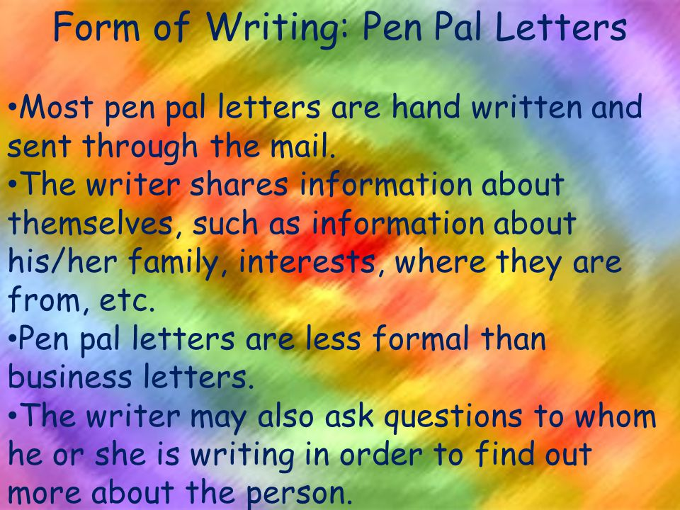Form of Writing: Pen Pal Letters Most pen pal letters are hand written and sent through the mail.