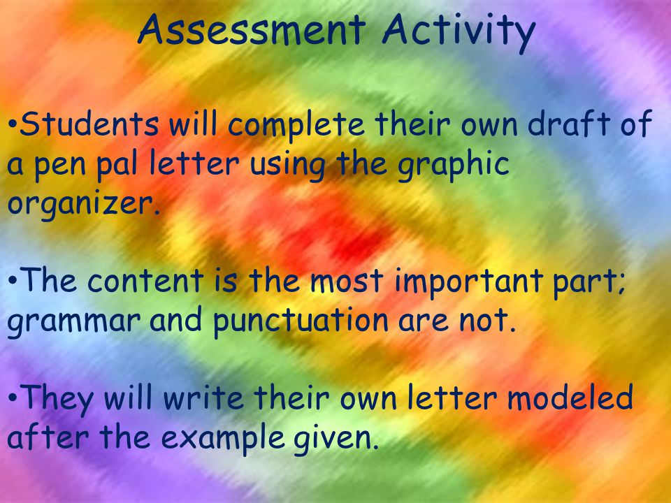 Assessment Activity Students will complete their own draft of a pen pal letter using the graphic organizer.