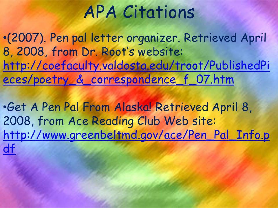 APA Citations (2007). Pen pal letter organizer. Retrieved April 8, 2008, from Dr.
