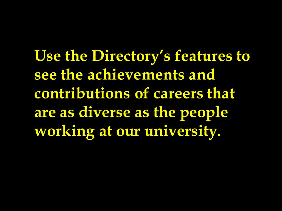 Use the Directory's features to see the achievements and contributions of careers that are as diverse as the people working at our university.