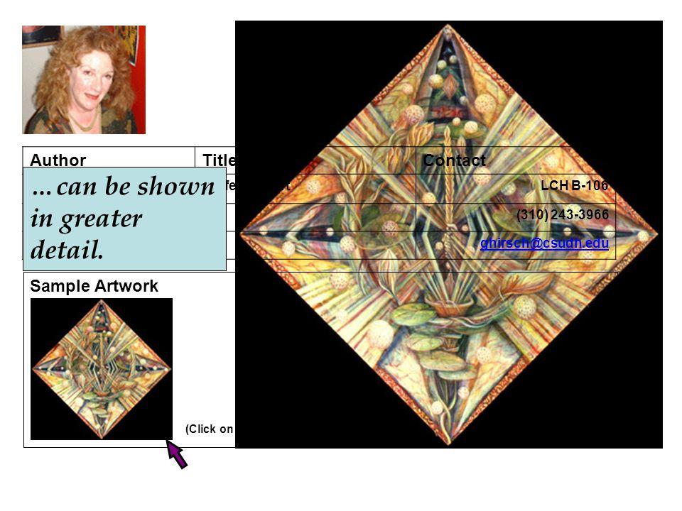 Artistic works… AuthorTitleContact Gilah Yelin Hirsch, MFAProfessor, ArtLCH B-106 (310) 243-3966 ghirsch@csudh.edu Sample Artwork (Click on image to e