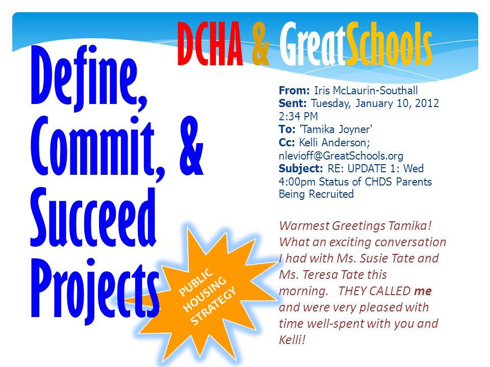 PUBLIC HOUSING STRATEGY DCHA & GreatSchools From: Iris McLaurin-Southall Sent: Tuesday, January 10, 2012 2:34 PM To: 'Tamika Joyner' Cc: Kelli Anderso