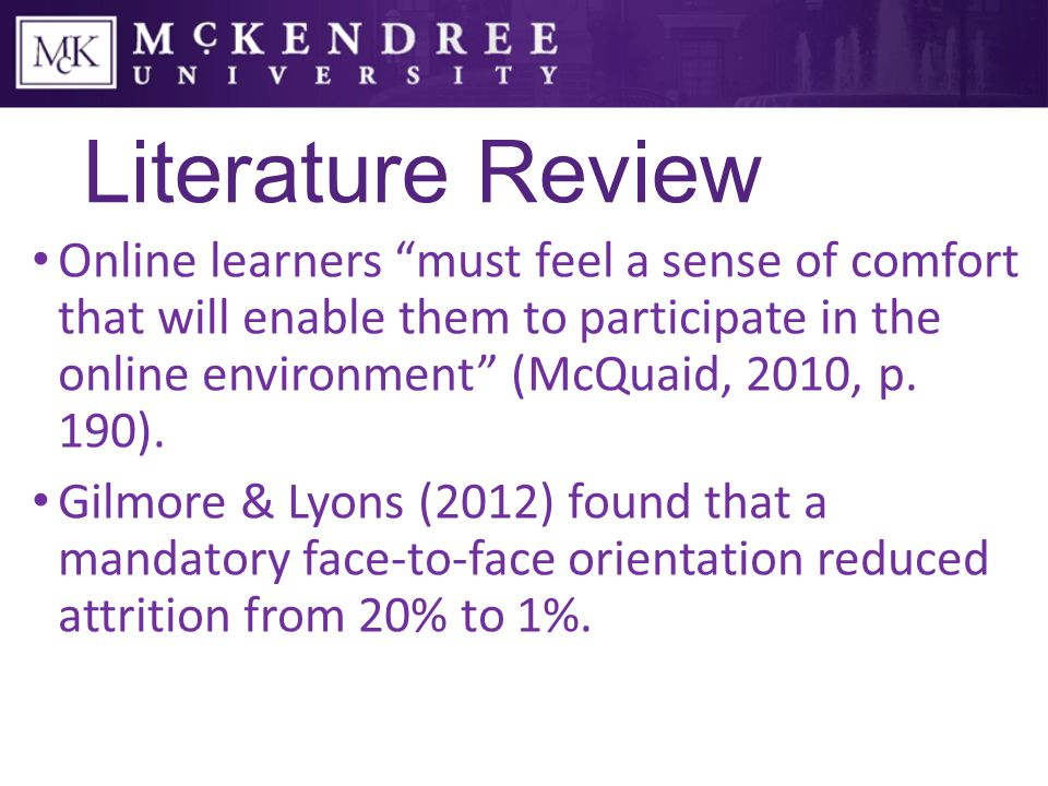 Literature Review According to Gilmore and Lyons (2012), a quality online program requires a well- designed orientation (p.