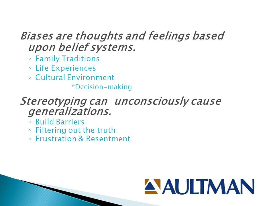 Biases are thoughts and feelings based upon belief systems.