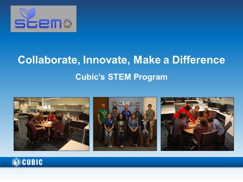 To establish a STEM program within Cubic Corporation that will create partnerships to benefit the company, students, and the community.