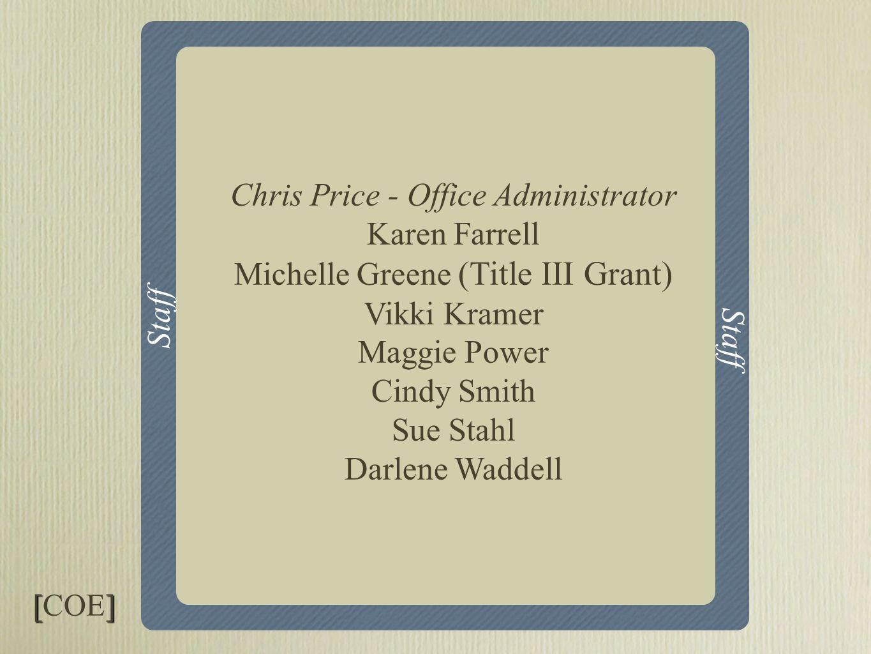 Core I & Core II Staff Chris Price - Office Administrator Karen Farrell Michelle Greene (Title III Grant) Vikki Kramer Maggie Power Cindy Smith Sue Stahl Darlene Waddell [] [COE]