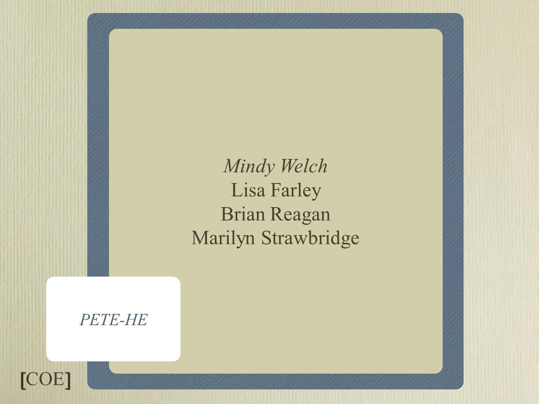 Core I & Core II PETE-HE Mindy Welch Lisa Farley Brian Reagan Marilyn Strawbridge [] [COE]