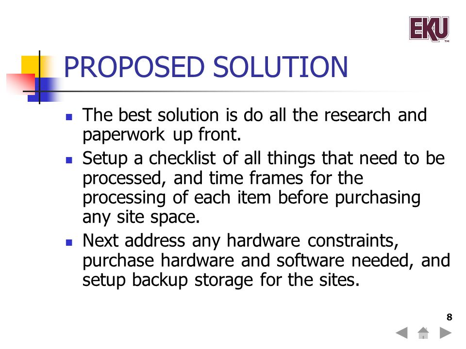 8 PROPOSED SOLUTION The best solution is do all the research and paperwork up front.