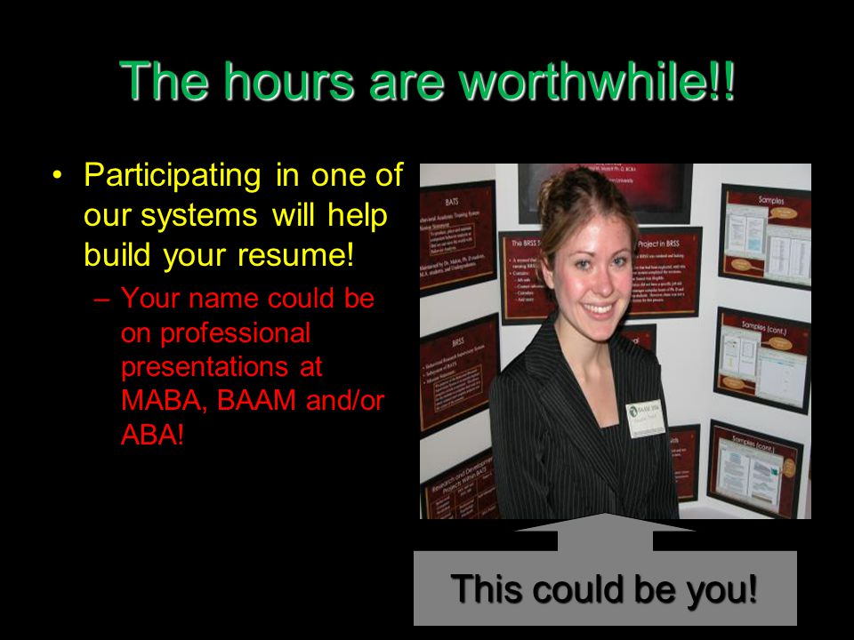 The hours are worthwhile!. Participating in one of our systems will help build your resume.