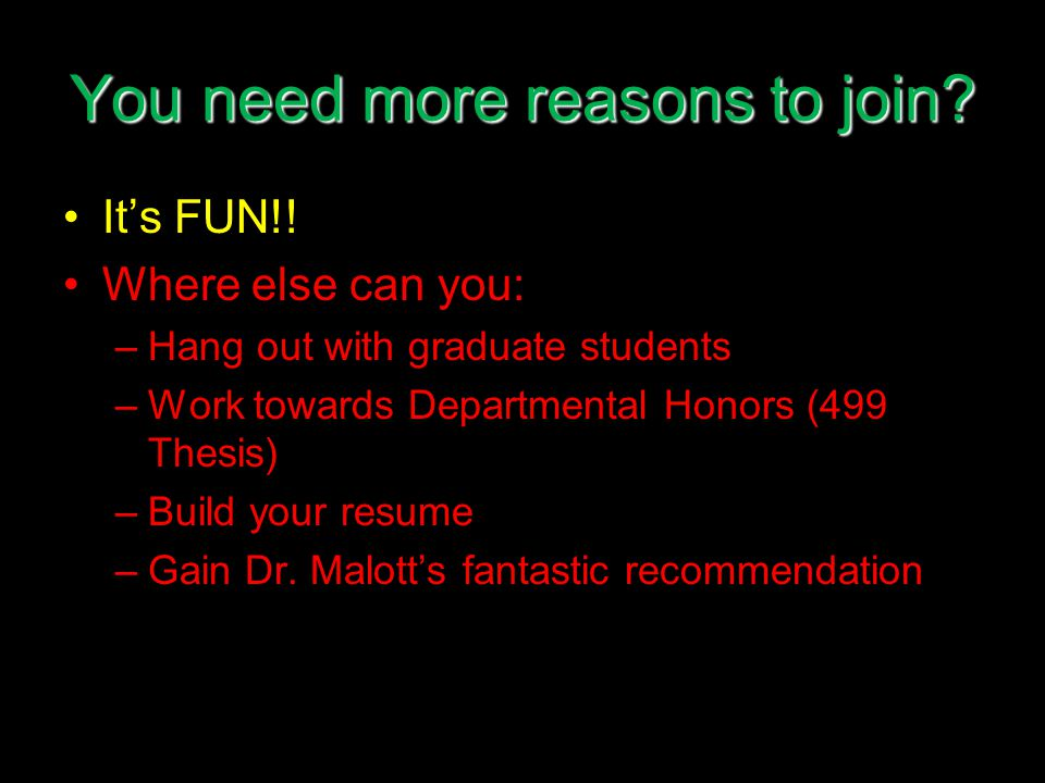 You need more reasons to join. It's FUN!.